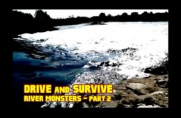 Drive and Survive – River Monsters Part 1 & 2